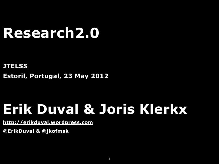 Research2.0JTELSSEstoril, Portugal, 23 May 2012Erik Duval & Joris Klerkxhttp://erikduval.wordpress.com@ErikDuval & @jkofms...
