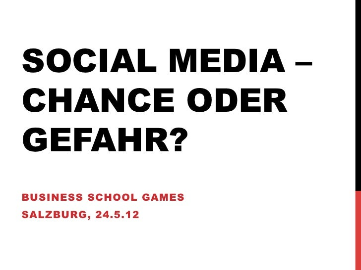 SOCIAL MEDIA –CHANCE ODERGEFAHR?BUSINESS SCHOOL GAMESSALZBURG, 24.5.12