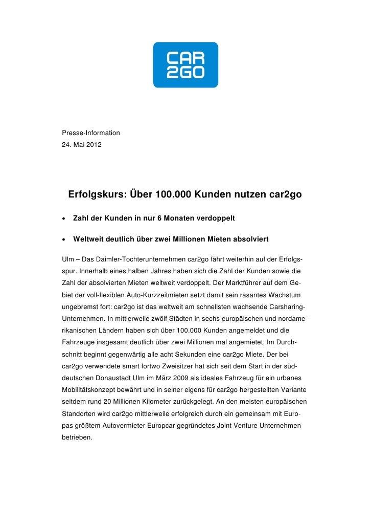 Presse-Information24. Mai 2012    Erfolgskurs: Über 100.000 Kunden nutzen car2go    Zahl der Kunden in nur 6 Monaten verd...