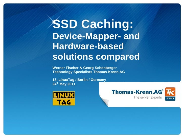 SSD Caching:Device-Mapper- andHardware-basedsolutions comparedWerner Fischer & Georg SchönbergerTechnology Specialists Tho...