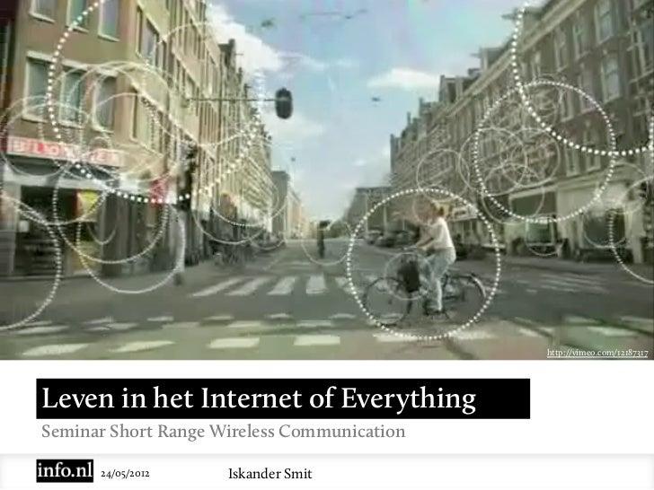 http://vimeo.com/12187317Leven in het Internet of EverythingSeminar Short Range Wireless Communication      24/05/2012    ...