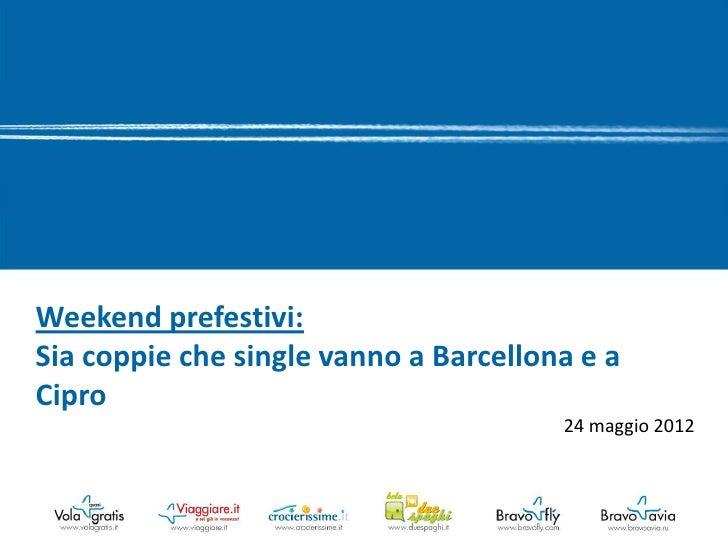 Weekend prefestivi:Sia coppie che single vanno a Barcellona e aCipro                                       24 maggio 2012