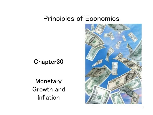 1 Principles of Economics	 Chapter30	 	 Monetary Growth and Inflation