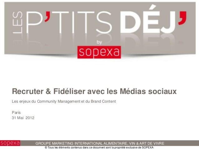 Recruter & Fidéliser avec les Médias sociauxLes enjeux du Community Management et du Brand ContentParis31 Mai 2012        ...
