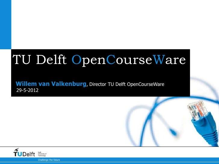 TU Delft OpenCourseWareWillem van Valkenburg, Director TU Delft OpenCourseWare29-5-2012        Delft        University of ...