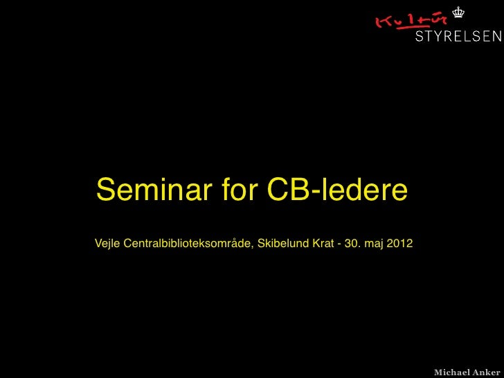 Seminar for CB-ledereVejle Centralbiblioteksområde, Skibelund Krat - 30. maj 2012                                         ...
