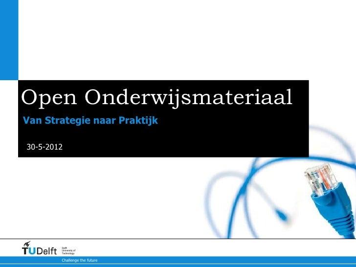 Open OnderwijsmateriaalVan Strategie naar Praktijk30-5-2012        Delft        University of        Technology        Cha...