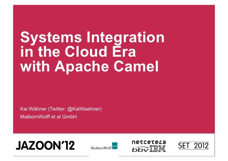 Systems Integrationin the Cloud Erawith Apache CamelKai Wähner (Twitter: @KaiWaehner)MaibornWolff et al GmbH