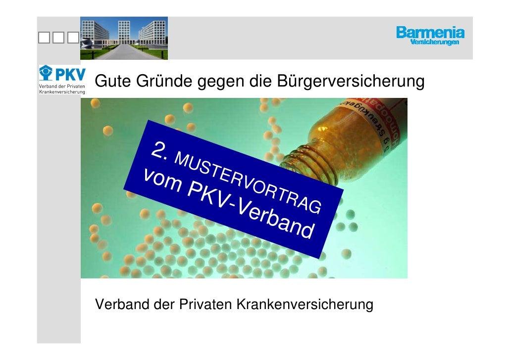 Gute Gründe gegen die Bürgerversicherung       2. M            UST      vom      ERV           PKV ORTR                -Ve...