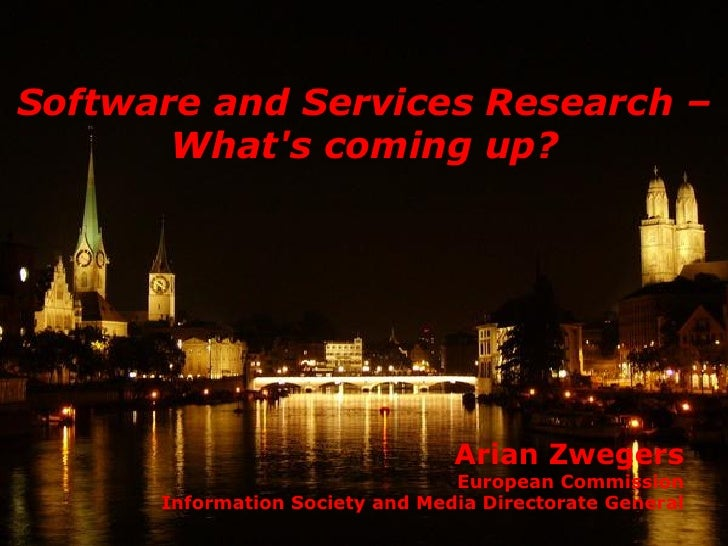 Software and Services Research –       Whats coming up?                                 Arian Zwegers                     ...