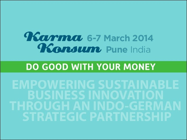 6-7 March 2014 Pune India  EMPOWERING SUSTAINABLE BUSINESS INNOVATION THROUGH AN INDO-GERMAN STRATEGIC PARTNERSHIP