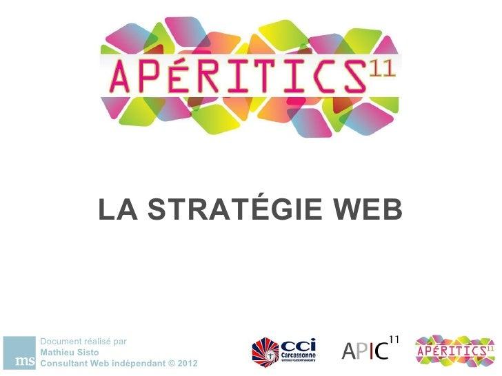 LA STRATÉGIE WEBDocument réalisé parMathieu SistoConsultant Web indépendant © 2012