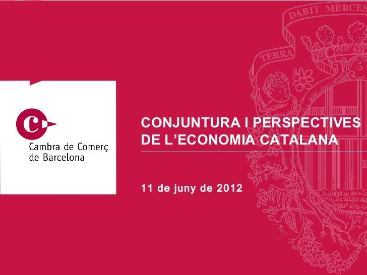 CONJUNTURA I PERSPECTIVESDE L'ECONOMIA CATALANA11 de juny de 2012