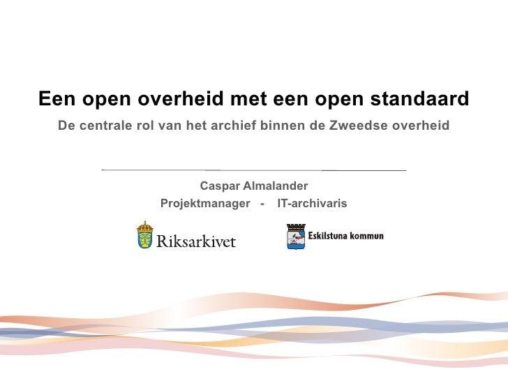 Een open overheid met een open standaard De centrale rol van het archief binnen de Zweedse overheid                       ...