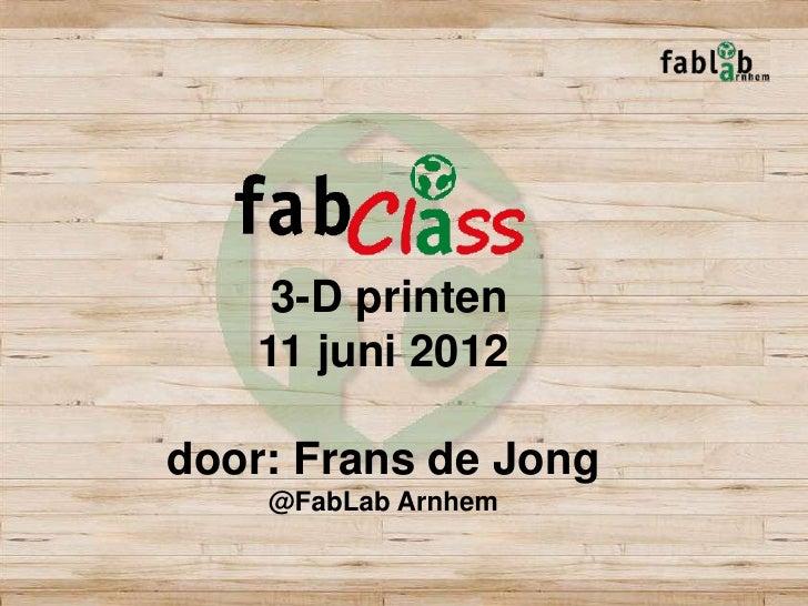 20120612 fablab arnhem fabclass 3 d printing