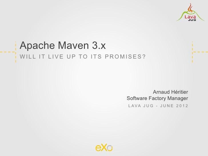 Apache Maven 3.xWILL IT LIVE UP TO ITS PROMISES?                                     Arnaud Héritier                      ...