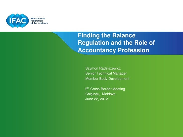 Finding the BalanceRegulation and the Role ofAccountancy Profession  Szymon Radziszewicz  Senior Technical Manager  Member...