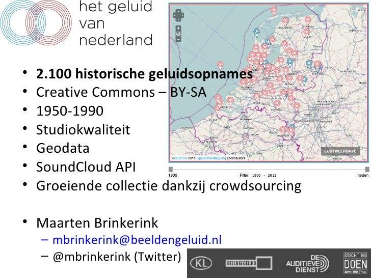 •   2.100 historische geluidsopnames•   Creative Commons – BY-SA•   1950-1990•   Studiokwaliteit•   Geodata•   SoundCloud ...