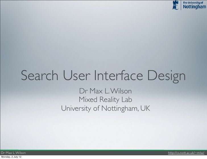 Search User Interface Design                           Dr Max L. Wilson                           Mixed Reality Lab       ...