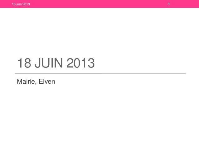 18 JUIN 2013Mairie, Elven18 juin 2013 1