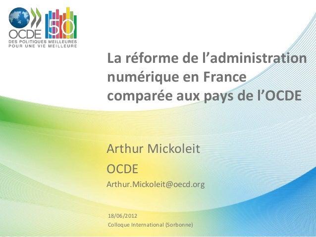 La réforme de l'administration numérique en France comparée aux pays de l'OCDE Arthur Mickoleit OCDE Arthur.Mickoleit@oecd...