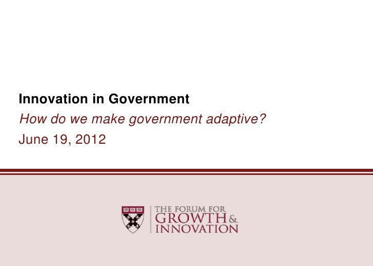 Innovation in GovernmentHow do we make government adaptive?June 19, 2012