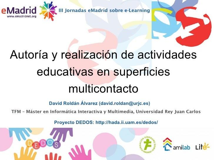 III Jornadas eMadrid sobre e-LearningAutoría y realización de actividades     educativas en superficies            multico...