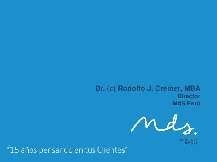Dr. (c) Rodolfo J. Cremer, MBA                      Director                     MdS Perú