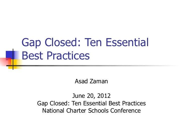 Gap Closed: Ten EssentialBest Practices                Asad Zaman               June 20, 2012   Gap Closed: Ten Essential ...