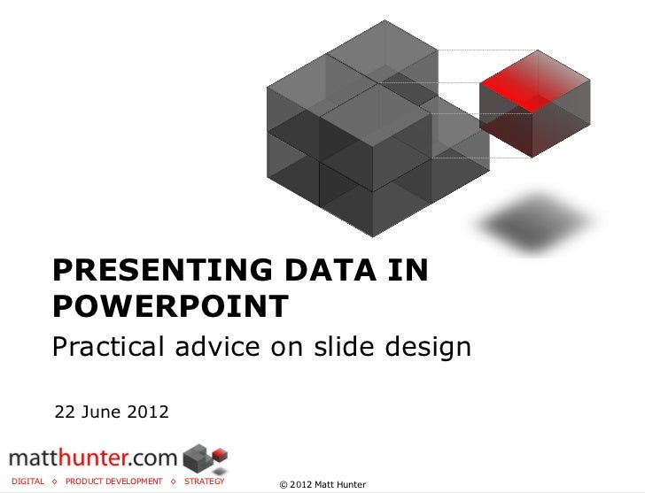 PRESENTING DATA IN       POWERPOINT       Practical advice on slide design        22 June 2012DIGITAL ◊   PRODUCT DEVELOPM...