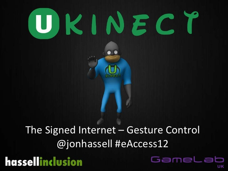 The Signed Internet – Gesture Control       @jonhassell #eAccess12