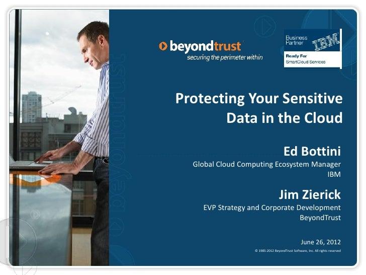 Protecting Your Sensitive       Data in the Cloud                                     Ed Bottini  Global Cloud Computing E...