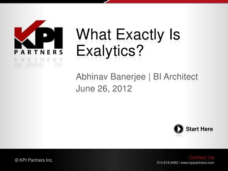 What Exactly Is                      Exalytics?                      Abhinav Banerjee | BI Architect                      ...