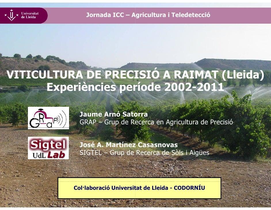 Jornada ICC – A                             Agricultura i TeledeteccióVITICULTURA DE PRECI ISIÓ A RAIMAT (Lleida)         ...