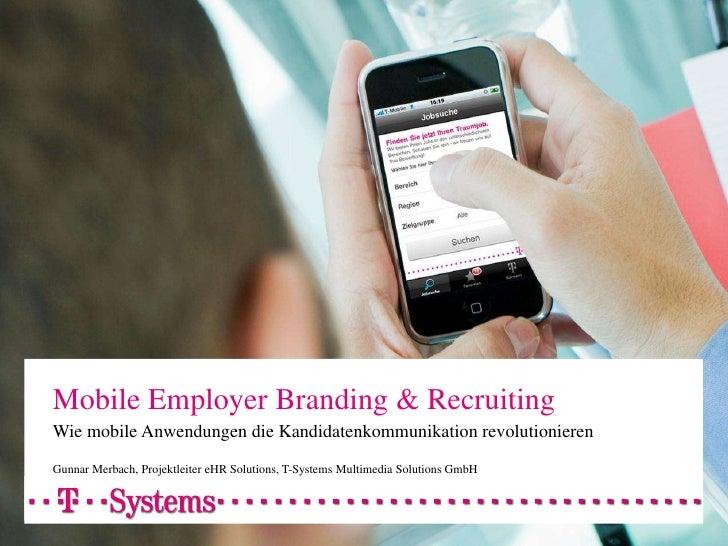 Mobile Employer Branding & RecruitingWie mobile Anwendungen die Kandidatenkommunikation revolutionierenGunnar Merbach, Pro...
