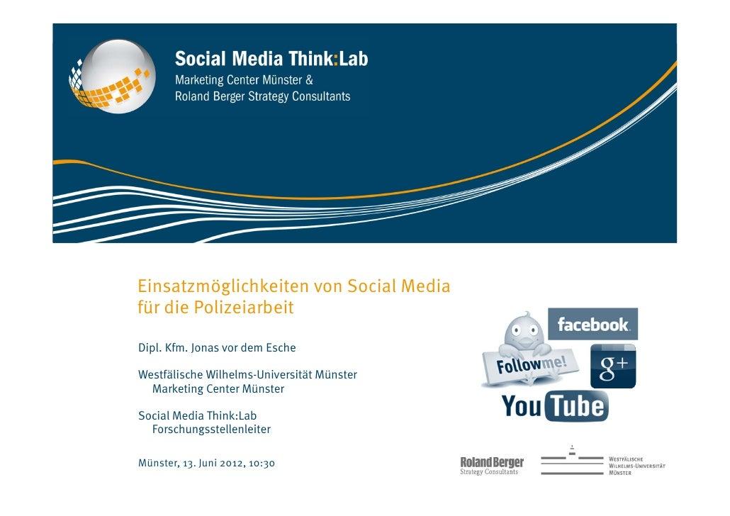 Einsatzmöglichkeiten von Social Mediafür die PolizeiarbeitDipl. Kfm. Jonas vor dem EscheWestfälische Wilhelms-Universität ...