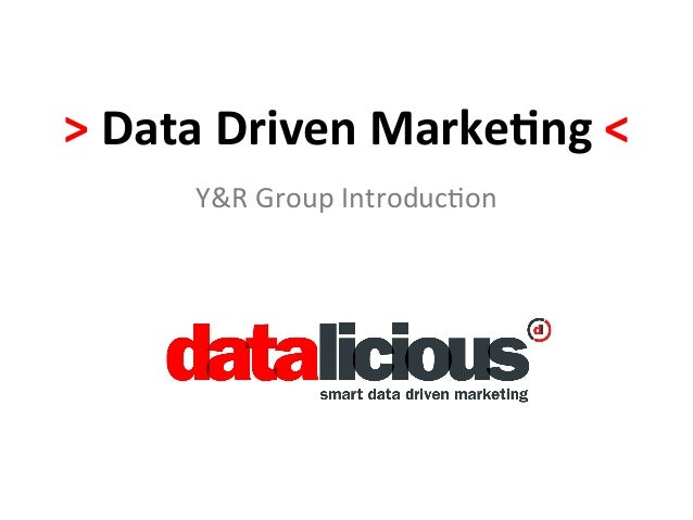 > Data Driven Marke-ng <          Y&R Group Introduc/on