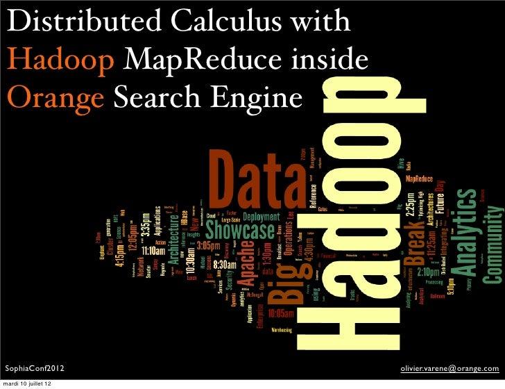 Distributed Calculus with Hadoop MapReduce inside Orange Search EngineSophiaConf2012               olivier.varene@orange.c...