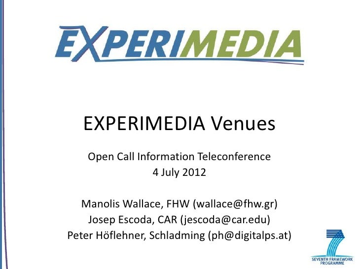 EXPERIMEDIA Venues    Open Call Information Teleconference                 4 July 2012   Manolis Wallace, FHW (wallace@fhw...