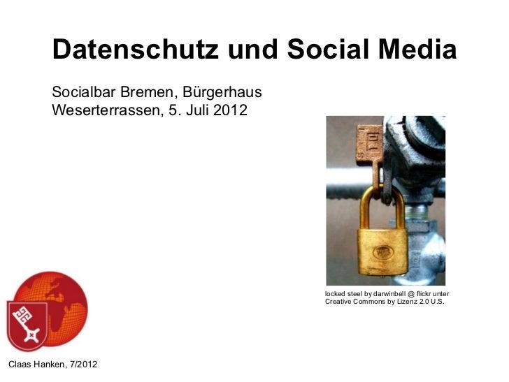 Datenschutz und Social Media         Socialbar Bremen, Bürgerhaus         Weserterrassen, 5. Juli 2012                    ...