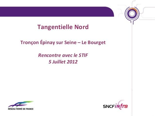 Tangentielle Nord Tronçon Épinay sur Seine – Le Bourget Rencontre avec le STIF 5 Juillet 2012