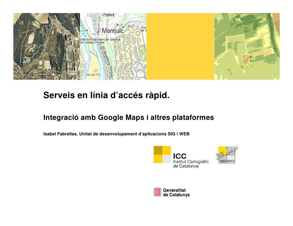 Serveis en línia d'accés ràpid.                           pIntegració amb Google Maps i altres plataformesIsabel Fabrellas...