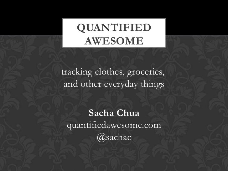 Quantified Awesome: Tracking Clothes, Groceries, and Other Small Things
