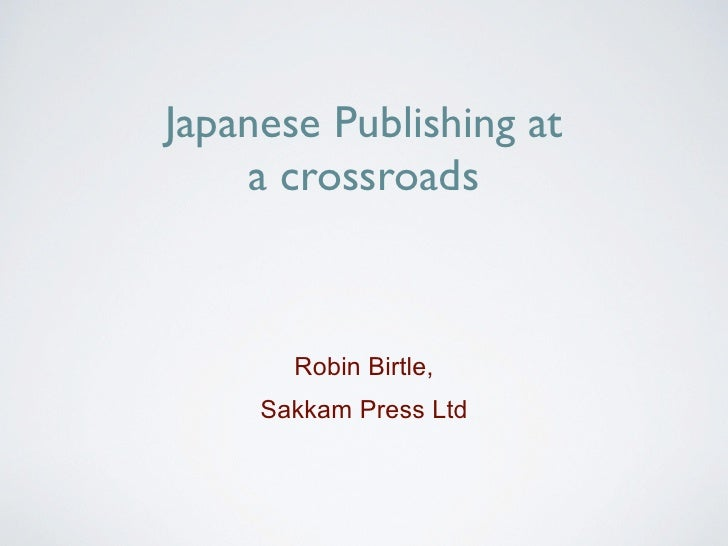 Japanese Publishing at    a crossroads       Robin Birtle,     Sakkam Press Ltd