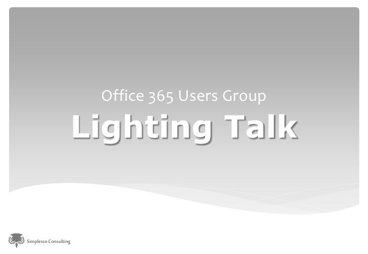 Office 365 Users Group                   Lighting TalkSimplesso Consulting