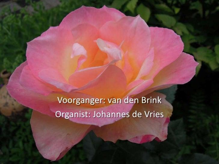 Voorganger: van den BrinkOrganist: Johannes de Vries