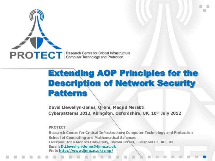 Extending AOP Principles for theDescription of Network SecurityPatternsDavid Llewellyn-Jones, Qi Shi, Madjid MerabtiCyberp...