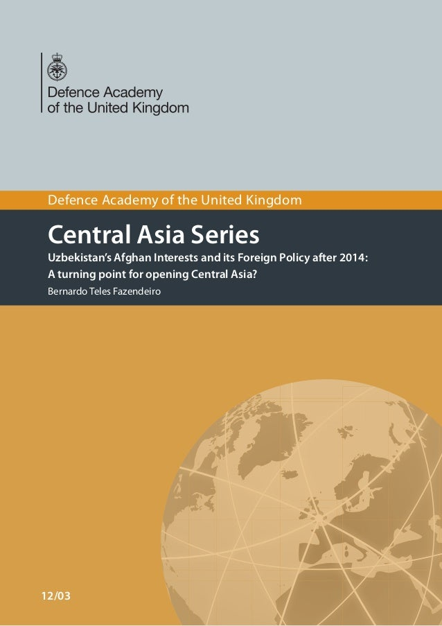 Defence Academy of the United Kingdom  Central Asia Series Uzbekistan's Afghan Interests and its Foreign Policy after 2014...