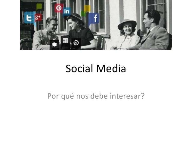 Social MediaPor qué nos debe interesar?