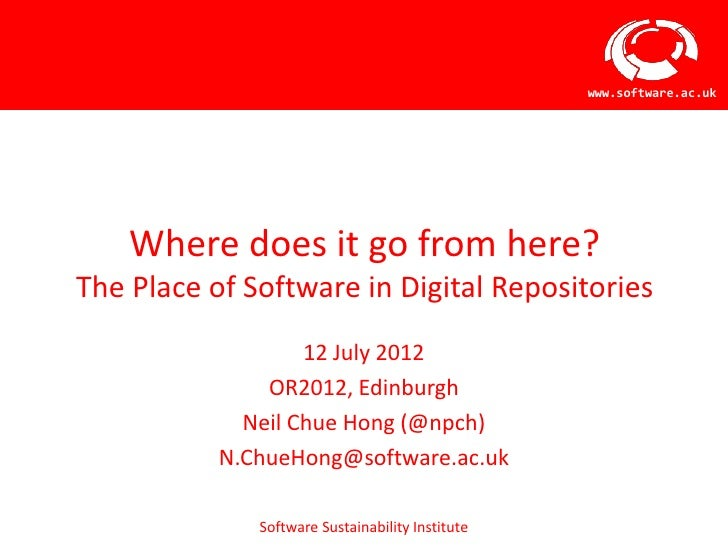 www.software.ac.uk    Where does it go from here?The Place of Software in Digital Repositories                   12 July 2...